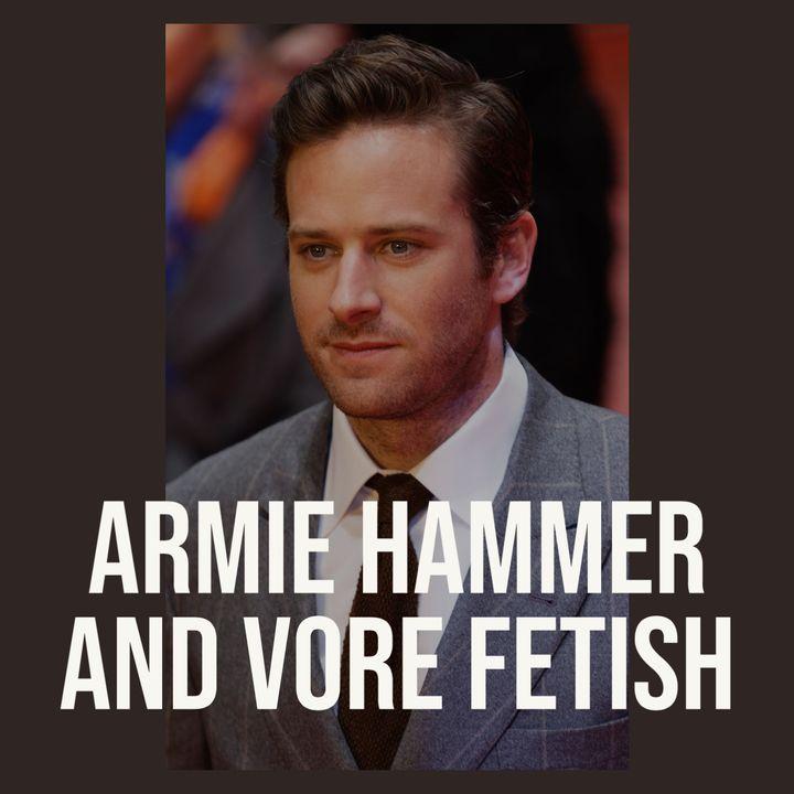 Armie Hammer and Vore Fetish