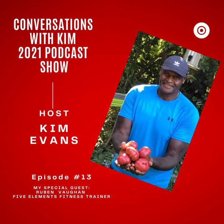 Episode #13: Inspired Fitness, Health & Nutrition with Guest, Ruben Vaughan & Conversations with Kim Evans Podcast Show