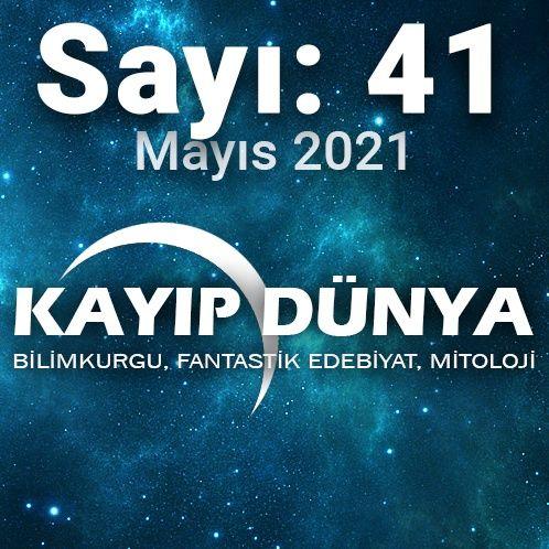Kayıp Dünya [Sayı 41 - Mayıs 2021]