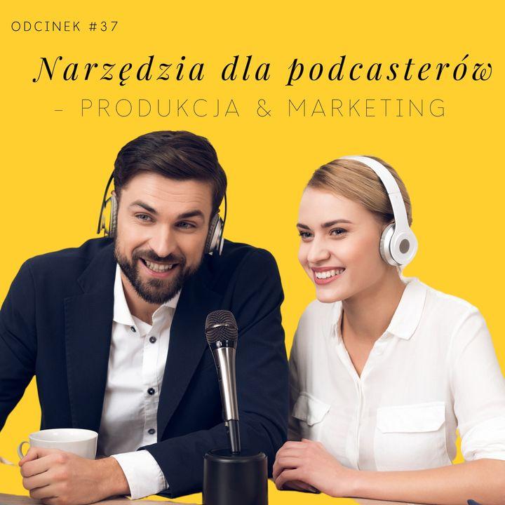 #37 Narzędzia dla podcasterów - produkcja & marketing