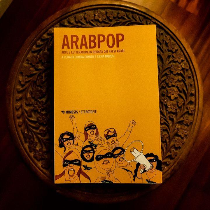 """""""Arabpop"""" a cura di Chiara Comito e Silvia Moresi, antologia della cultura pop araba post 2011"""