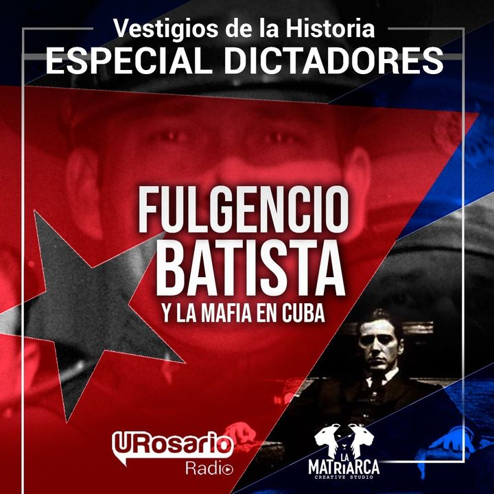 Historia de los dictadores:  Batista y la mafia en Cuba