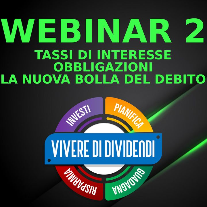 WEBINAR 2 - TASSI DI INTERESSE - OBBLIGAZIONI - LA NUOVA BOLLA DEL DEBITO