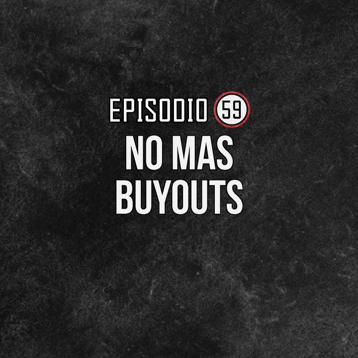 Ep 59- No mas Buyouts.