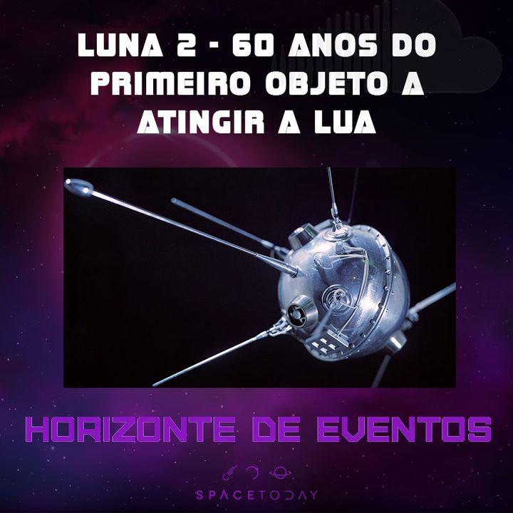 Horizonte de Eventos - Episódio 3 - Luna 2 - Os 60 Anos Do Primeiro Objeto A Atingir a Lua