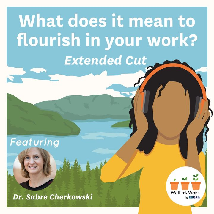 What does it mean to flourish in your work? ft. Dr. Sabre Cherkowski (extended cut)