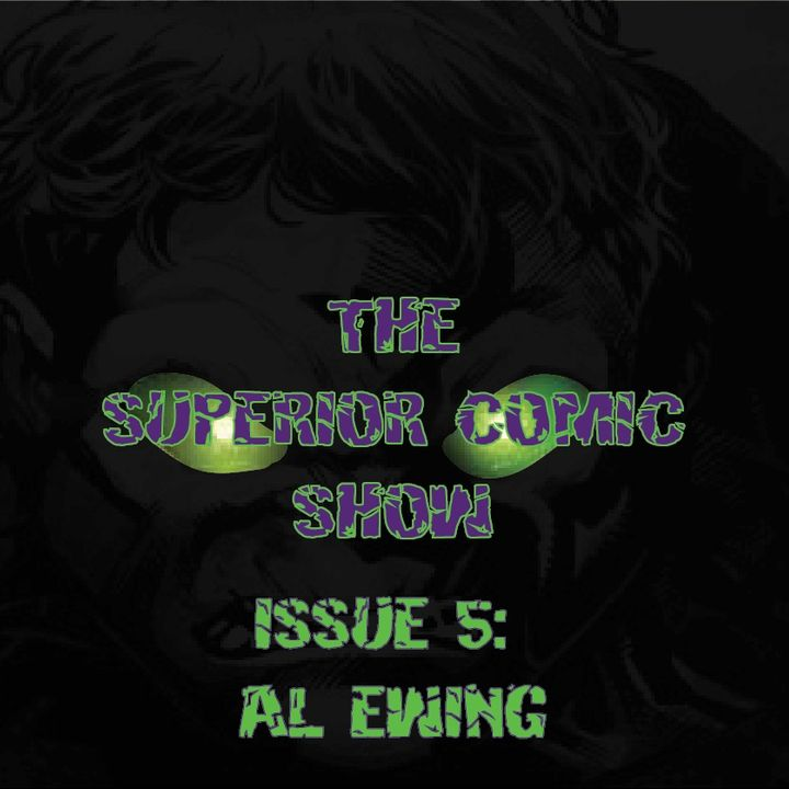 The Superior Comic Show - Issue 5: Al Ewing