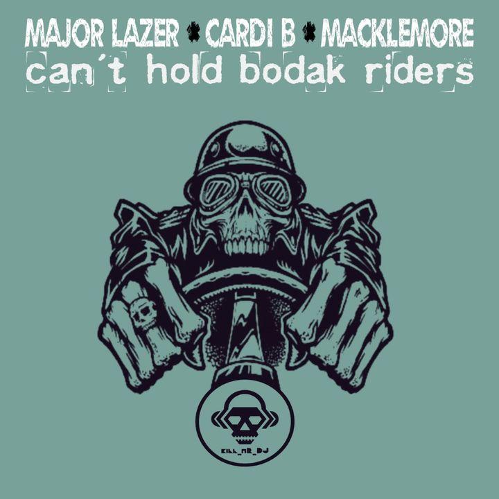 Kill_mR_DJ - Can't Hold Bodak Riders (Major Lazer VS Cardi B VS Macklemore)