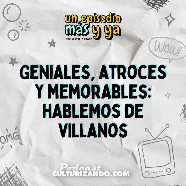 E4 • Geniales, atroces y memorables: hablemos de villanos • Entretenimiento • Culturizando