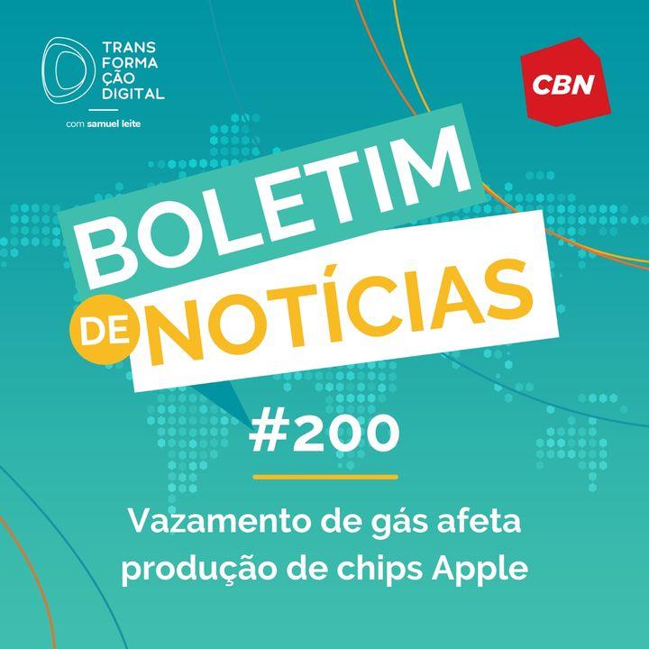 Transformação Digital CBN - Boletim de Notícias #200 - Vazamento de gás afeta produção de chips Apple