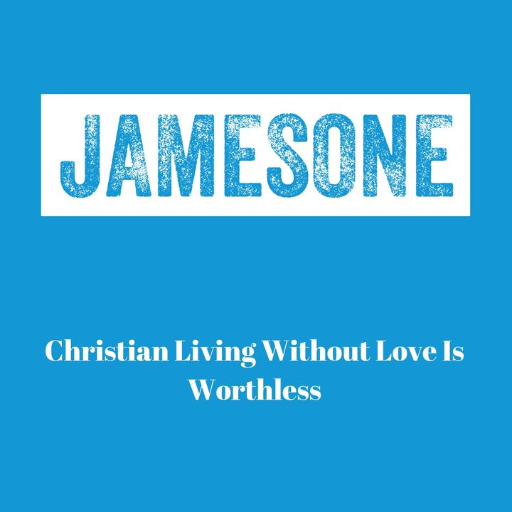 Christian Living Without Love Is Worthless
