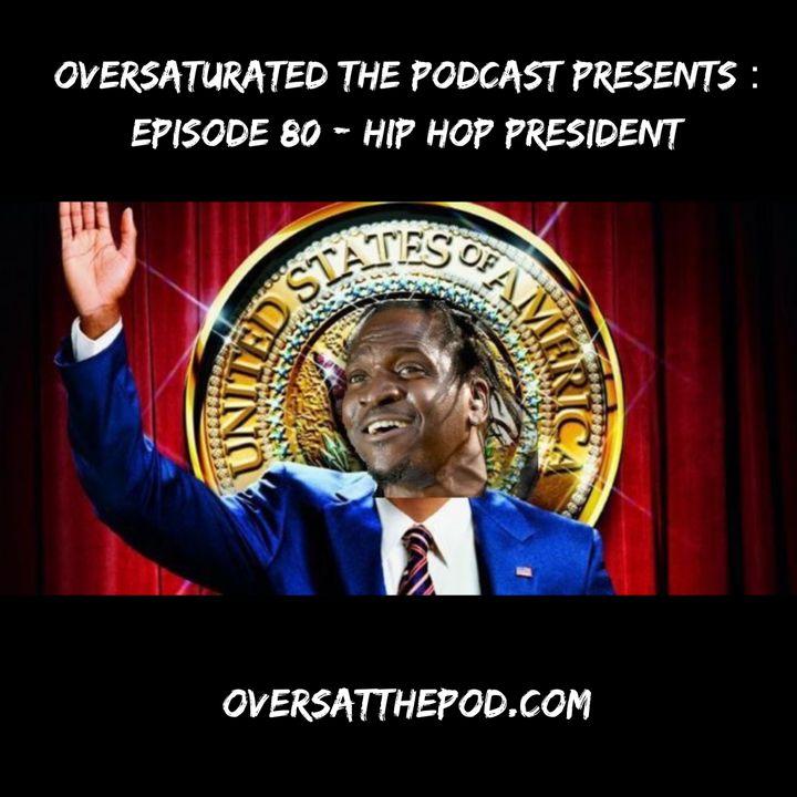 Episode 80- Hip Hop President