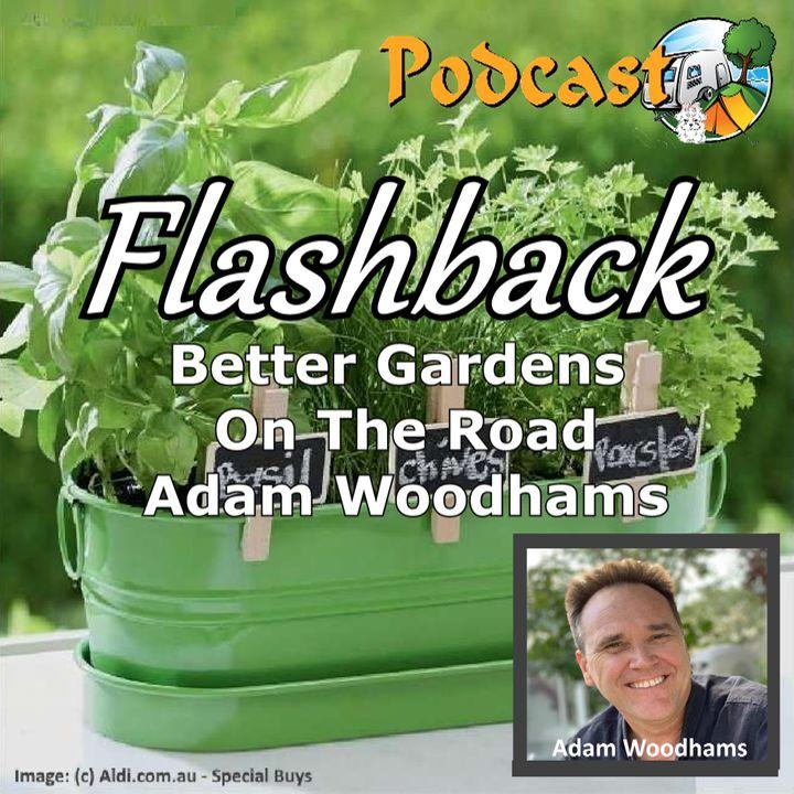 FLASHBACK!... Better Gardens On The Road-Adam Woodhams