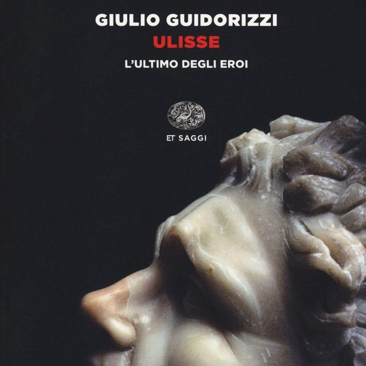 """Giulio Guidorizzi """"Ulisse. L'ultimo degli eroi"""""""
