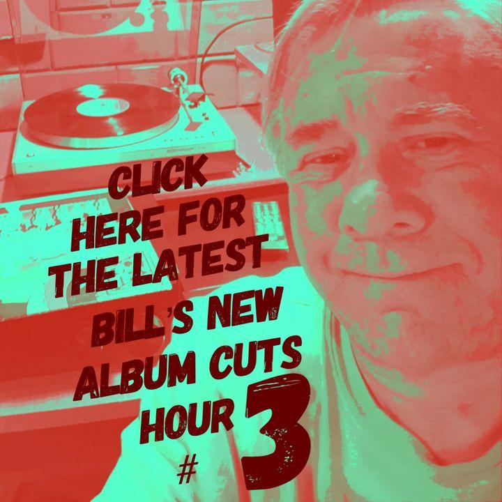 Bill's New Album Cuts Hour # 3