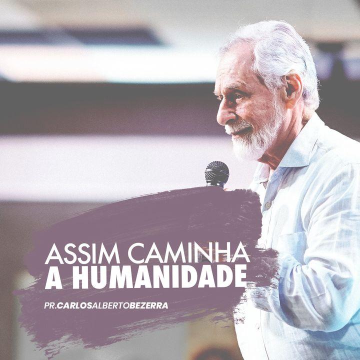 Assim caminha a humanidade // pr. Carlos Alberto Bezerra