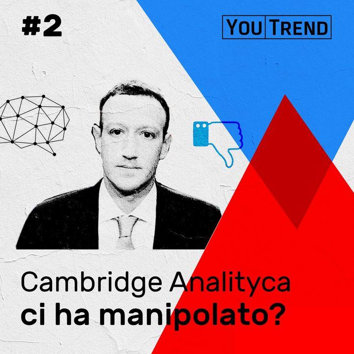#2 - Cambridge Analytica ci ha manipolato?