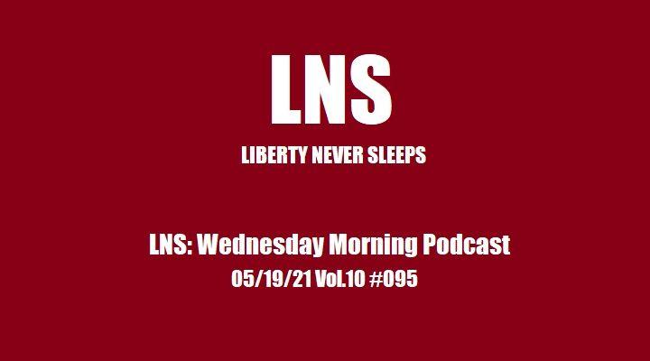 LNS: Wednesday Morning Podcast 05/19/21 Vol.10 #095