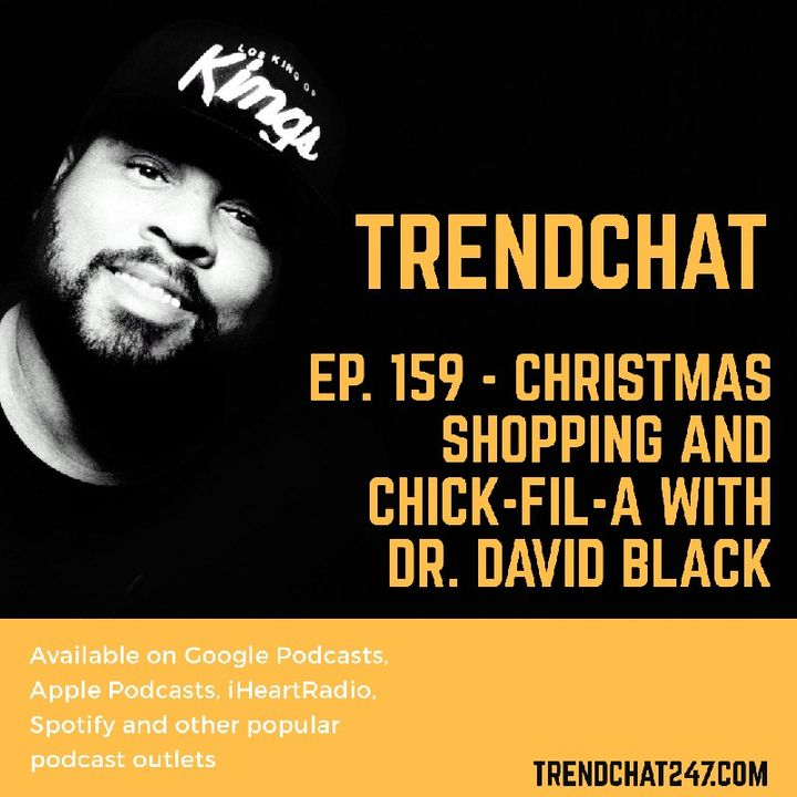 Ep. 159 - Christmas Shopping and Chick-Fil-A With Dr. David Black
