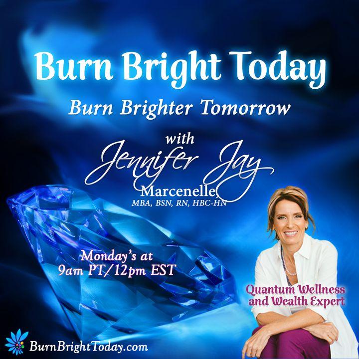 Burn Bright Today with Jennifer Jay