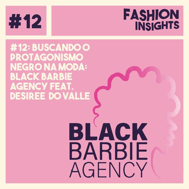 #12 Buscando o protagonismo negro na moda : Black Barbie Agency feat. Desiree do Valle