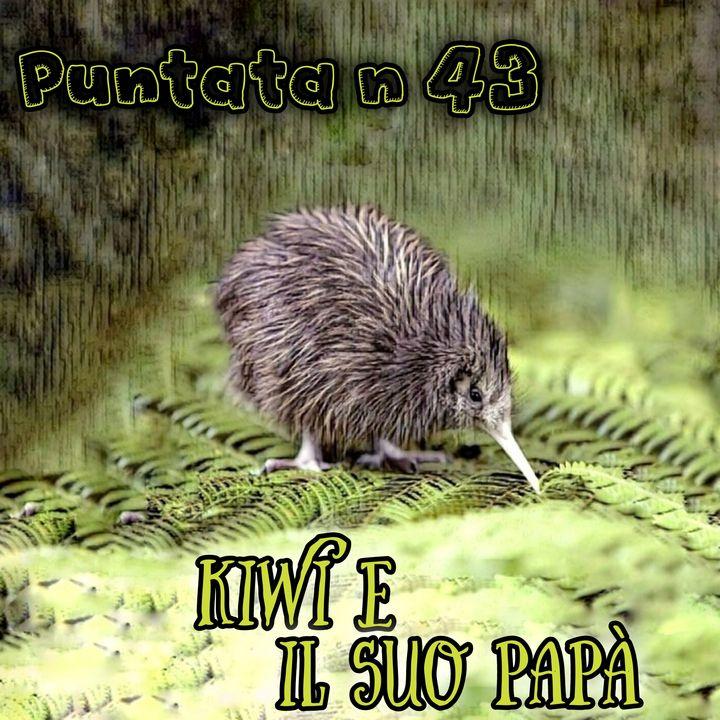 Puntata 43 - Kiwi e il suo papà