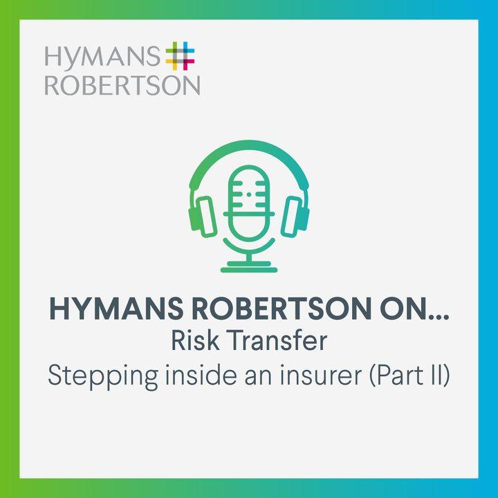 Risk Transfer – Stepping inside an insurer (Part 2) – Episode 8