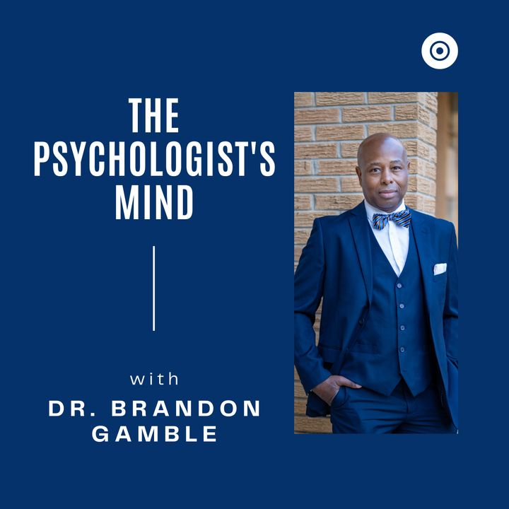 The Psychologist's Mind with Dr. Brandon Gamble