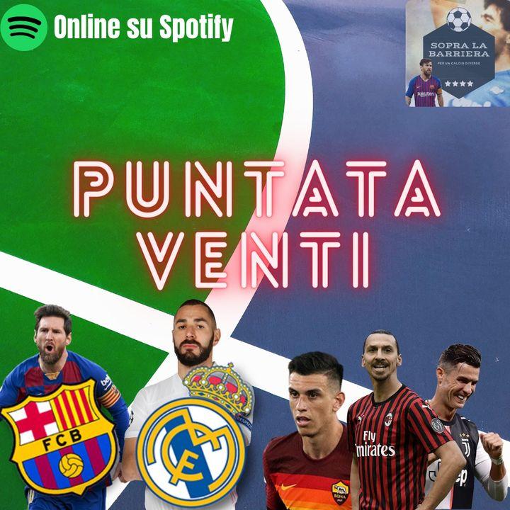 Puntata Venti: il Clasico Real Madrid-Barcellona e il punto sulla corsa Champions italiana