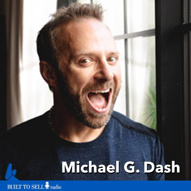 Ep 262 - Michael Dash - How to Sell a Struggling Company