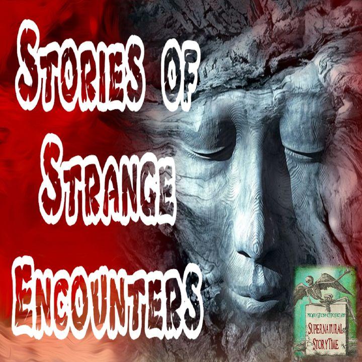 Stories of Strange Encounters | Podcast E50