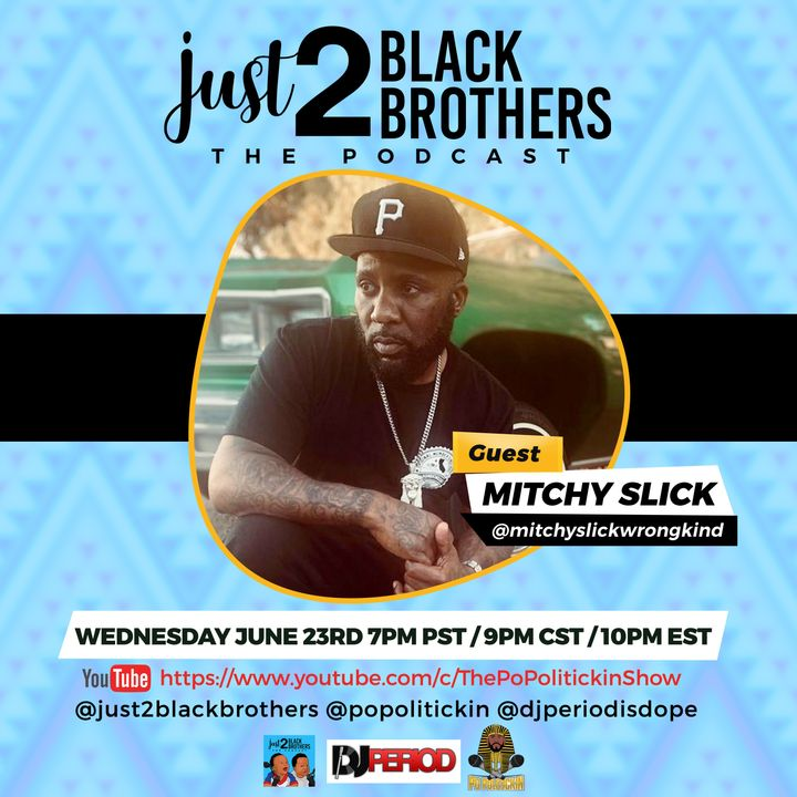 Episode 532: Mitchy Slick   Just 2 Black Brothers