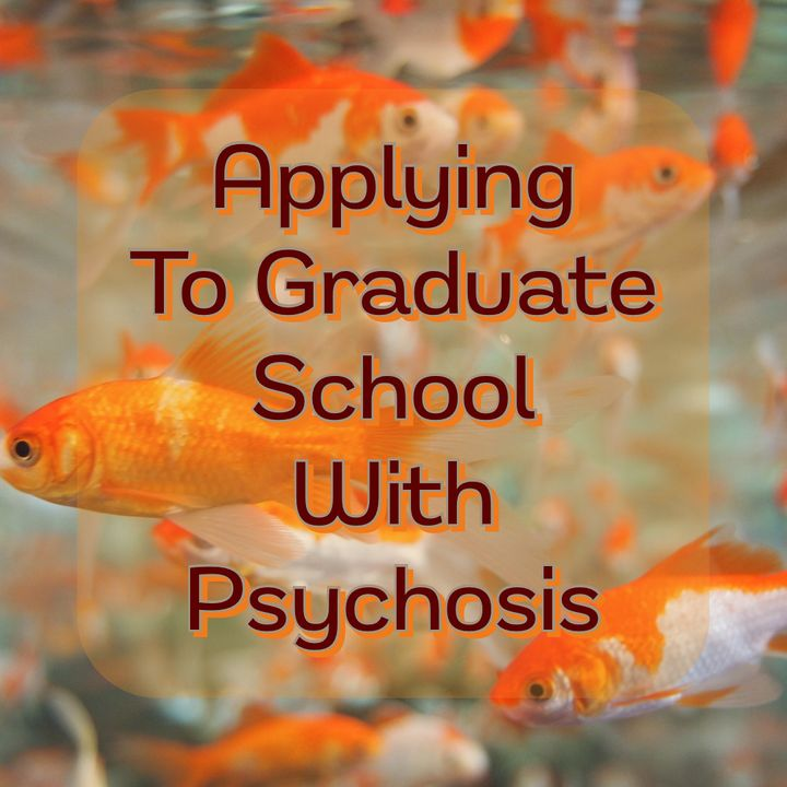 Applying To Graduate School With Psychosis