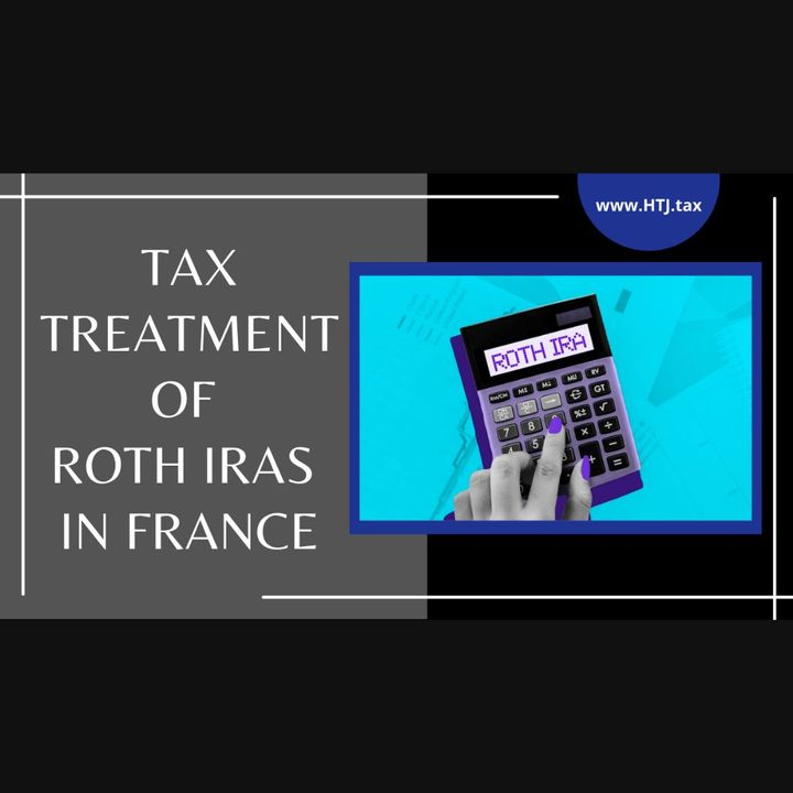 [ HTJ Podcast ] Tax Treatment of ROTH IRAs in France