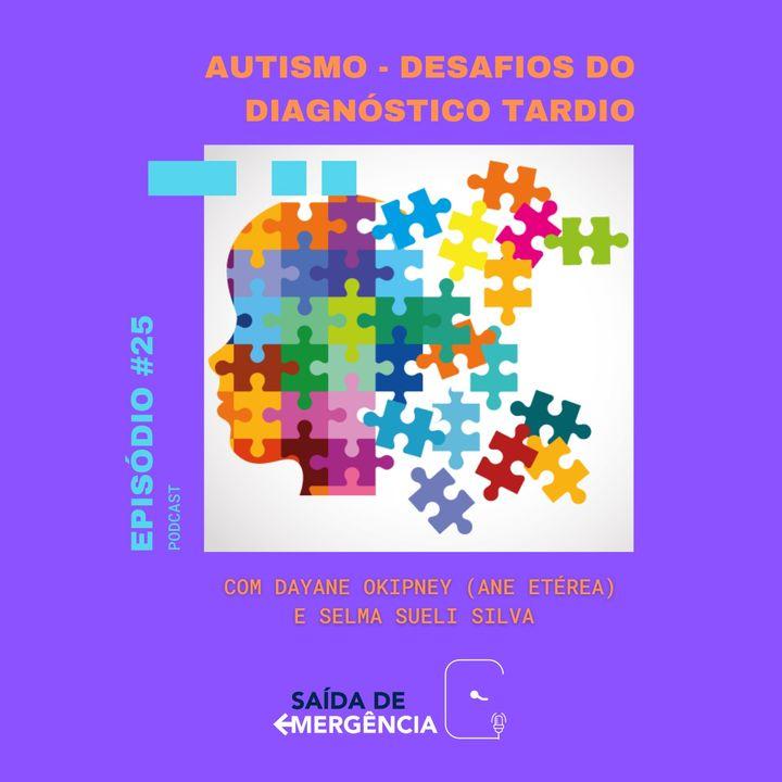 #25 - Autismo - Desafios do diagnóstico tardio - Com Dayane Okipney (Ane Etérea) e Selma Sueli Silva