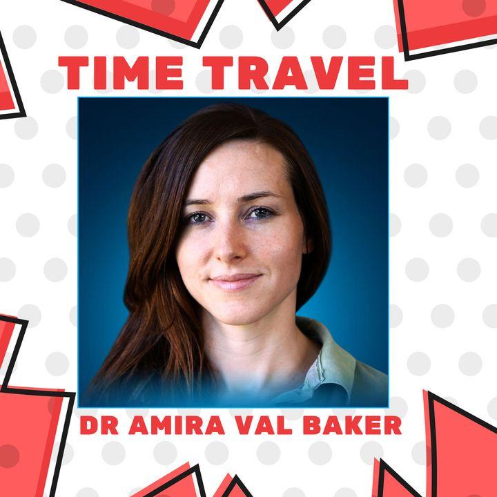 Time Travel : Dr Amira Val Baker