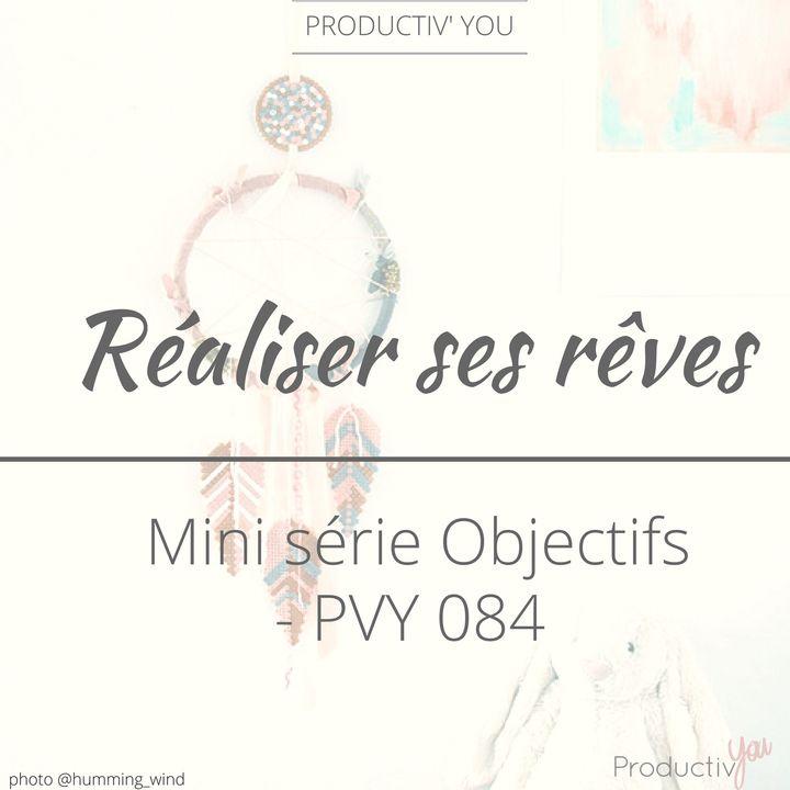 Réaliser ses rêves - PVY084 Mini Série Objectifs 1
