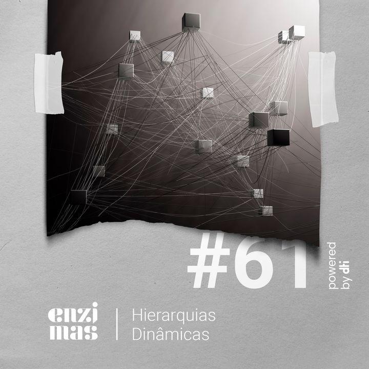 ENZIMAS #61 Hierarquias Dinâmicas