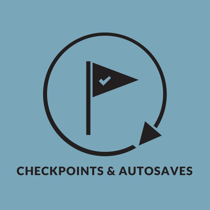 Checkpoints and Autosaves