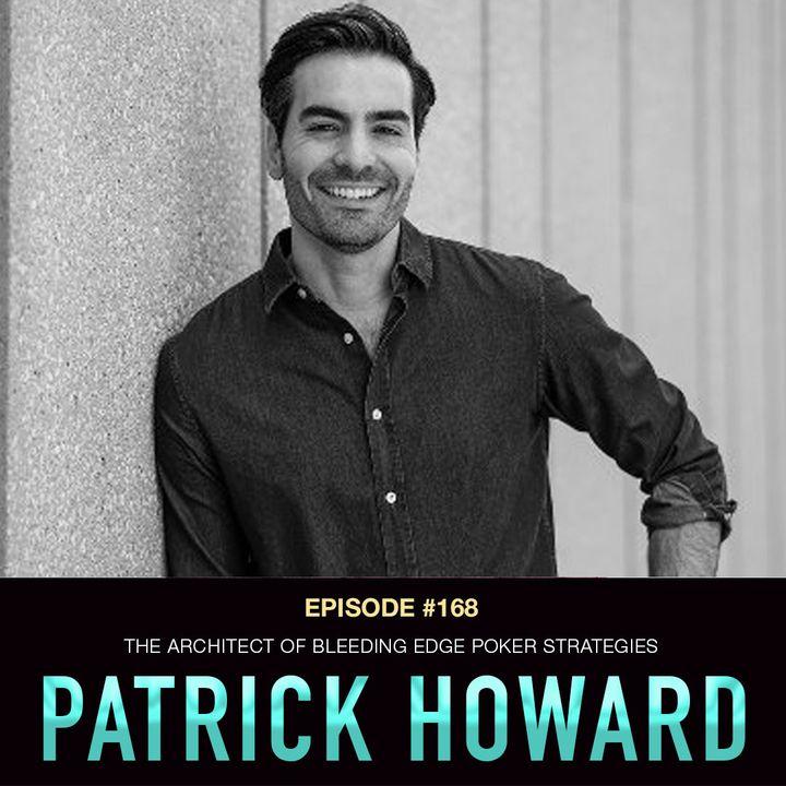 #168 Patrick Howard: The Architect of Bleeding Edge Poker Strategies
