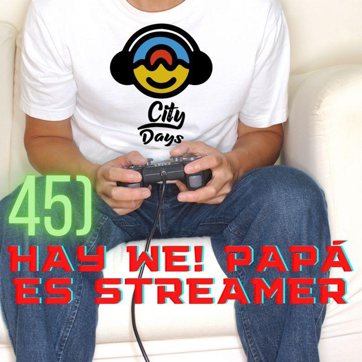 45) Hay We! Papá es streamer  ( Y si no sasbes que es un strem descubrelo)