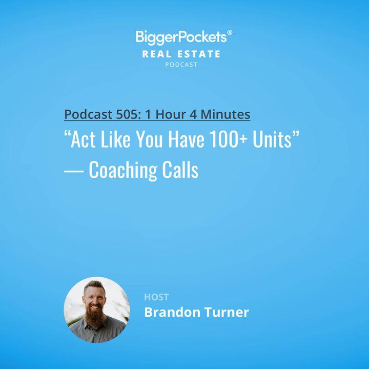 "505: ""Act Like You Have 100+ Units"" | Coaching Calls w/ Brandon Turner"