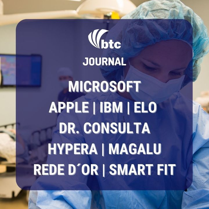 Microsoft, IBM, Dr. Consulta, Hypera, Rede D´Or, Smart Fit e Elo | Journal 15/04/21