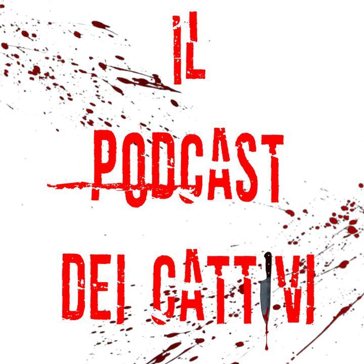 Il Podcast dei Cattivi - Ep. 16 I Serial Killer
