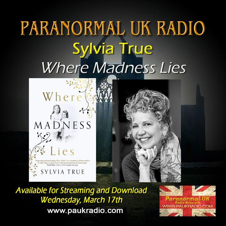 Paranormal UK Radio Show - Sylvia True - Where Madness Lies - 03/17/2021