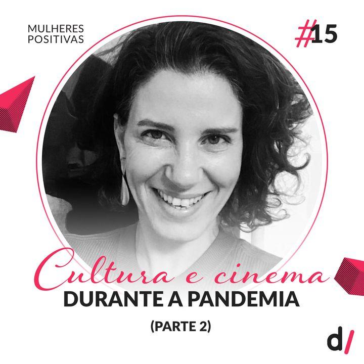 Mulheres Positivas #15 - Cultura e cinema durante a pandemia (Parte 2)   com Juliana Sabbag