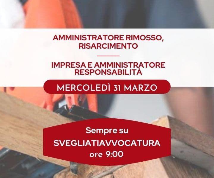 AMMINISTRATORE RIMOSSO, RISARCIMENTO - IMPRESA E AMMINISTRATORE RESPONSABILITÀ - #SvegliatiAvvocatura