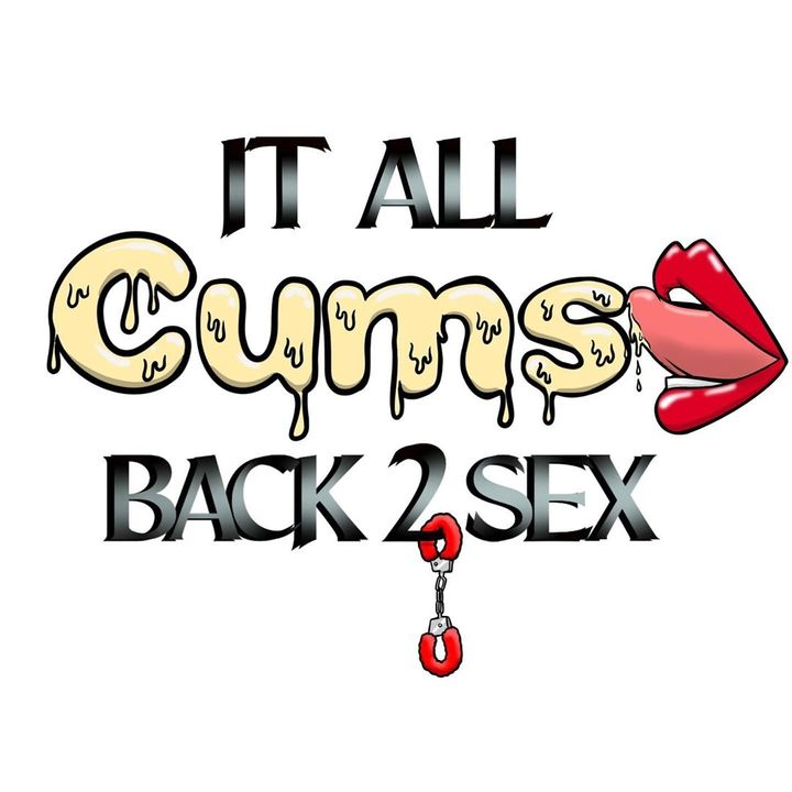 "It All Cums Back 2 Sex 2/9/2021 (Ep. 54) ""Superwoman Complex w/Rome"""