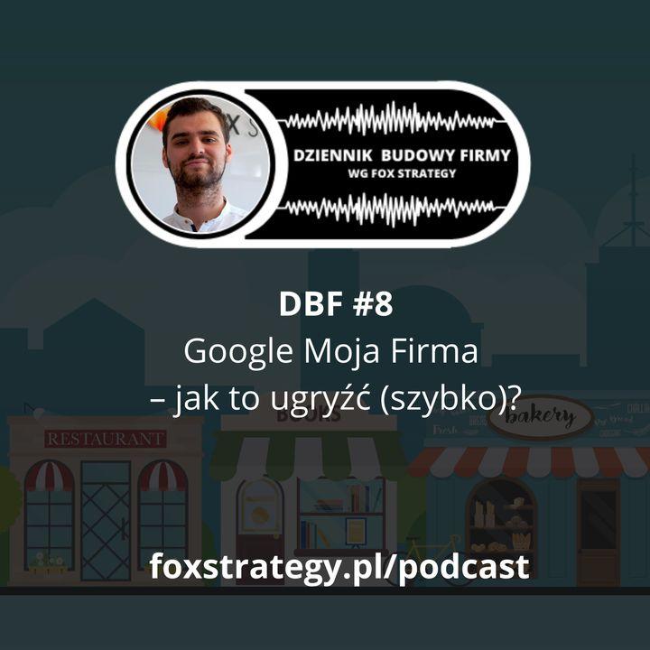 DBF #8: Google Moja Firma – jak to ugryźć (szybko)? [MARKETING]