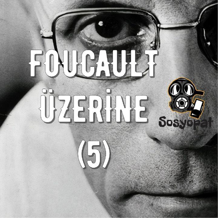 Michel Foucault Üzerine (5): Dikotomiler ve İktidar